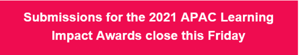 Submissions for the 2021 APAC Learning Impact Awards close this Friday